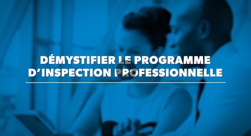 Démystifier le programme d'inspection professionnelle